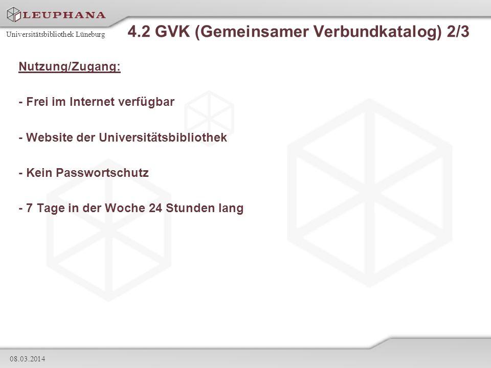 Universitätsbibliothek Lüneburg 08.03.2014 4.2 GVK (Gemeinsamer Verbundkatalog) 2/3 Nutzung/Zugang: - Frei im Internet verfügbar - Website der Univers