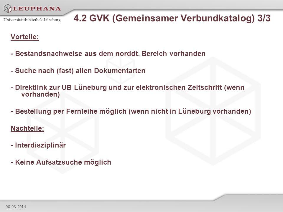 Universitätsbibliothek Lüneburg 08.03.2014 4.2 GVK (Gemeinsamer Verbundkatalog) 3/3 Vorteile: - Bestandsnachweise aus dem norddt. Bereich vorhanden -