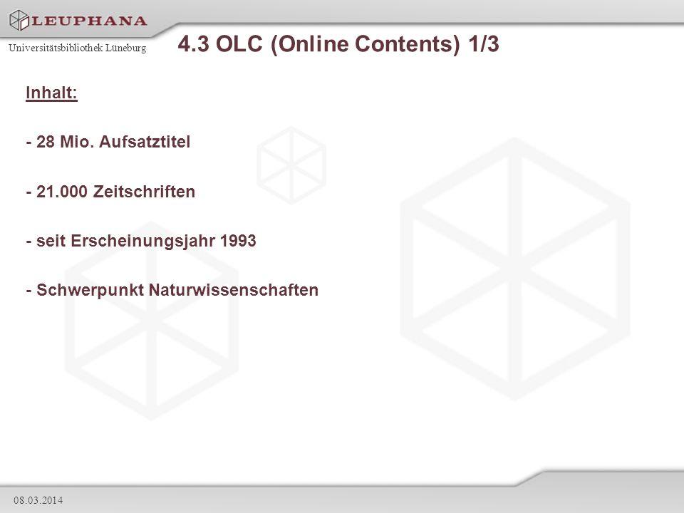 Universitätsbibliothek Lüneburg 08.03.2014 4.3 OLC (Online Contents) 1/3 Inhalt: - 28 Mio. Aufsatztitel - 21.000 Zeitschriften - seit Erscheinungsjahr