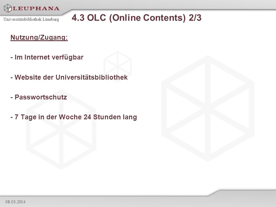 Universitätsbibliothek Lüneburg 08.03.2014 4.3 OLC (Online Contents) 2/3 Nutzung/Zugang: - Im Internet verfügbar - Website der Universitätsbibliothek