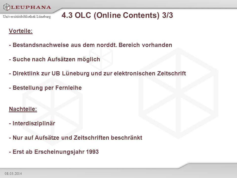 Universitätsbibliothek Lüneburg 08.03.2014 4.3 OLC (Online Contents) 3/3 Vorteile: - Bestandsnachweise aus dem norddt. Bereich vorhanden - Suche nach