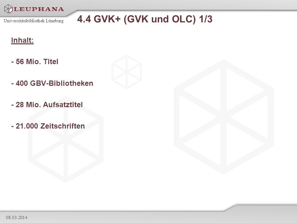 Universitätsbibliothek Lüneburg 08.03.2014 4.4 GVK+ (GVK und OLC) 1/3 Inhalt: - 56 Mio. Titel - 400 GBV-Bibliotheken - 28 Mio. Aufsatztitel - 21.000 Z