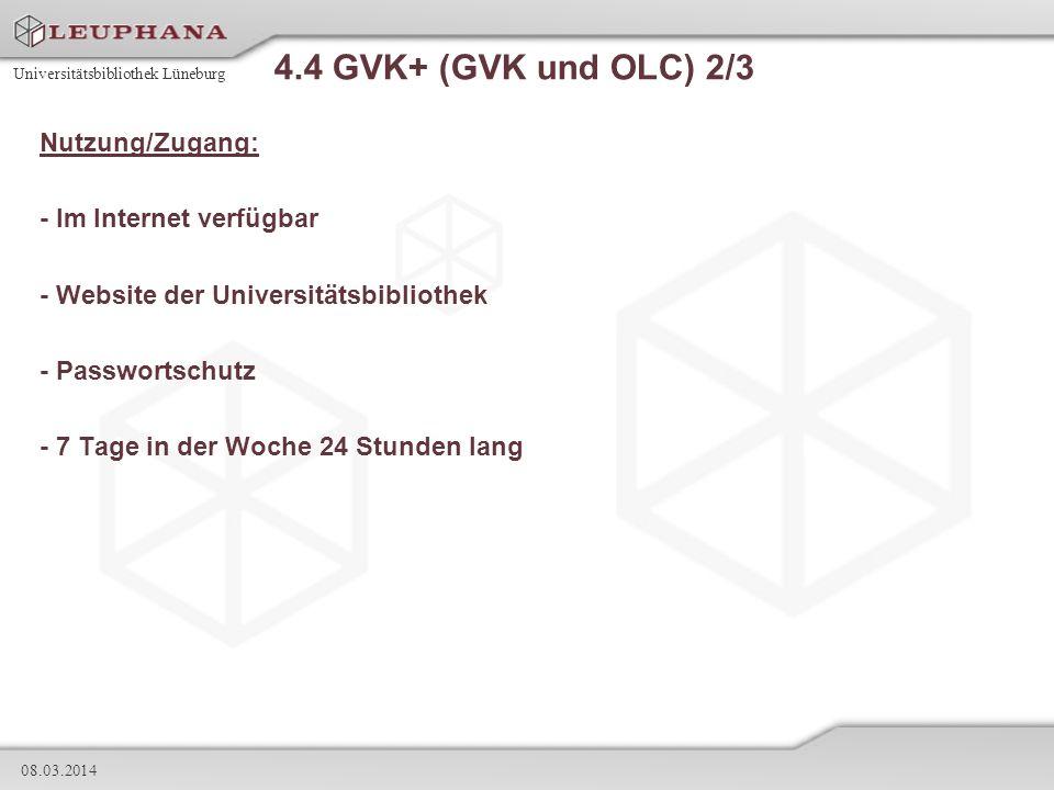 Universitätsbibliothek Lüneburg 08.03.2014 4.4 GVK+ (GVK und OLC) 2/3 Nutzung/Zugang: - Im Internet verfügbar - Website der Universitätsbibliothek - P