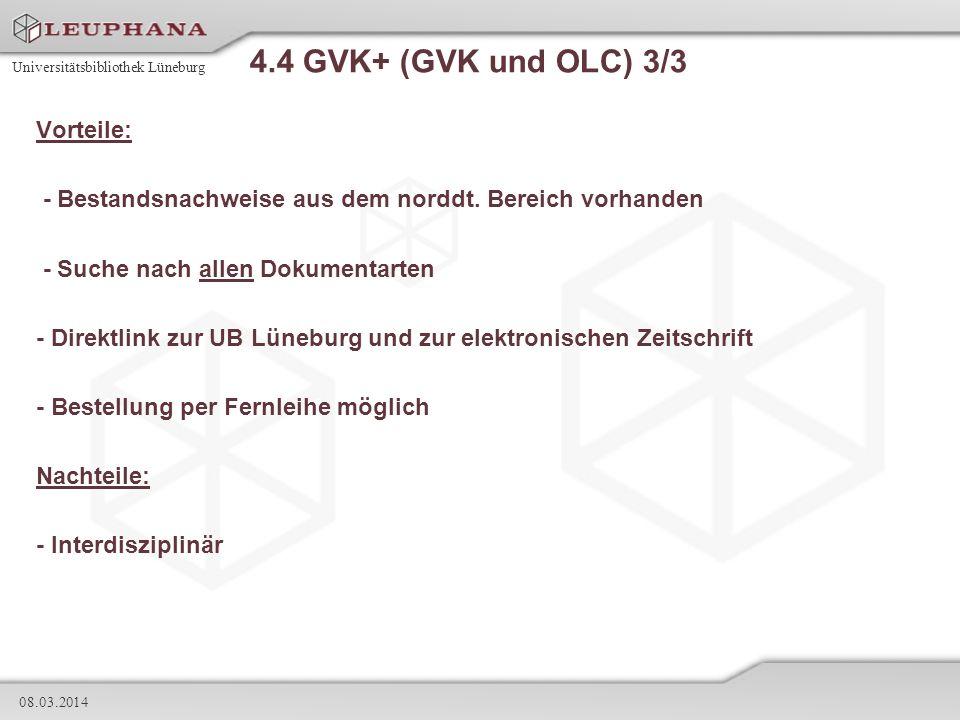 Universitätsbibliothek Lüneburg 08.03.2014 4.4 GVK+ (GVK und OLC) 3/3 Vorteile: - Bestandsnachweise aus dem norddt. Bereich vorhanden - Suche nach all