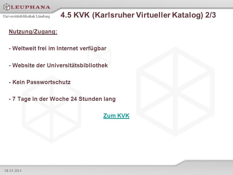 Universitätsbibliothek Lüneburg 08.03.2014 4.5 KVK (Karlsruher Virtueller Katalog) 2/3 Nutzung/Zugang: - Weltweit frei im Internet verfügbar - Website