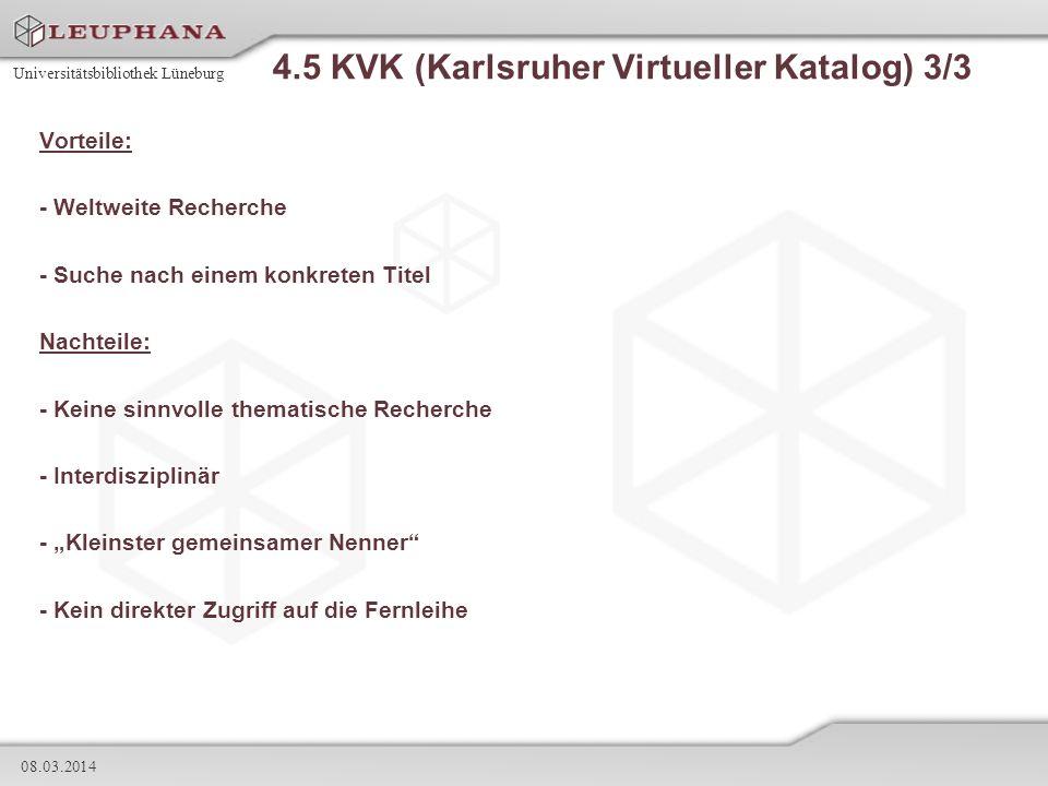 Universitätsbibliothek Lüneburg 08.03.2014 4.5 KVK (Karlsruher Virtueller Katalog) 3/3 Vorteile: - Weltweite Recherche - Suche nach einem konkreten Ti