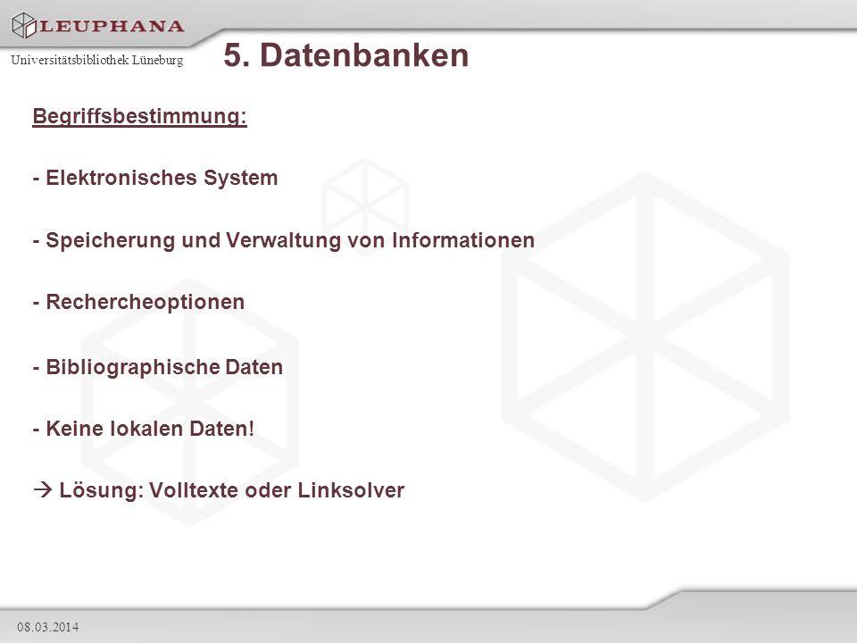 Universitätsbibliothek Lüneburg 08.03.2014 5. Datenbanken Begriffsbestimmung: - Elektronisches System - Speicherung und Verwaltung von Informationen -