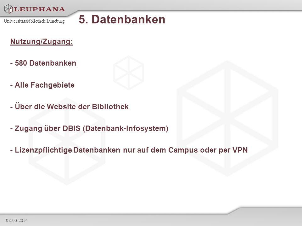 Universitätsbibliothek Lüneburg 08.03.2014 5. Datenbanken Nutzung/Zugang: - 580 Datenbanken - Alle Fachgebiete - Über die Website der Bibliothek - Zug