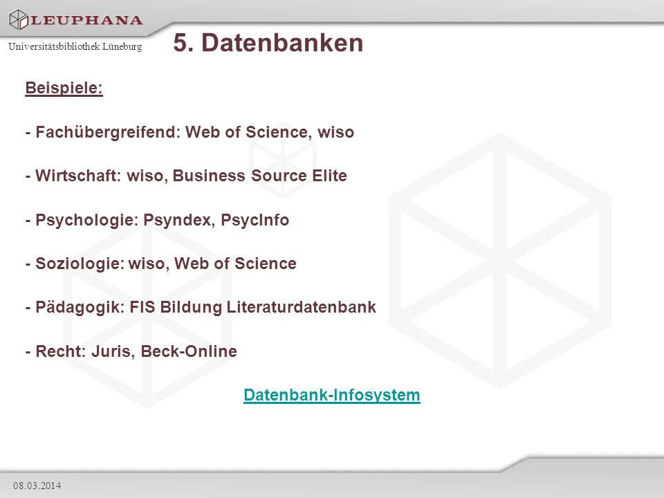 Universitätsbibliothek Lüneburg 08.03.2014 5. Datenbanken Beispiele: - Fachübergreifend: Web of Science, wiso - Wirtschaft: wiso, Business Source Elit