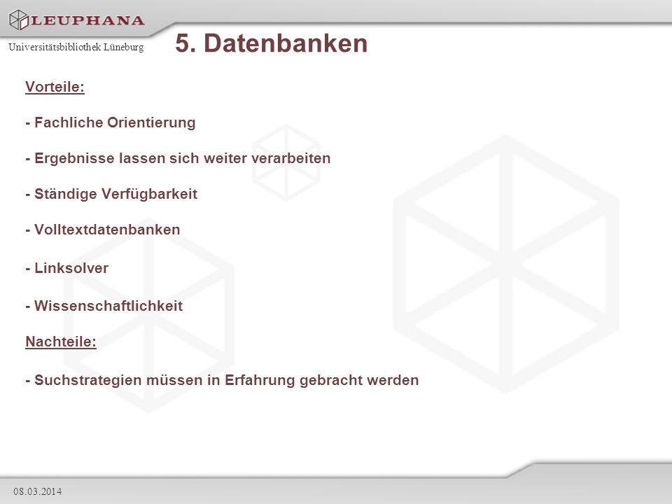Universitätsbibliothek Lüneburg 08.03.2014 5. Datenbanken Vorteile: - Fachliche Orientierung - Ergebnisse lassen sich weiter verarbeiten - Ständige Ve