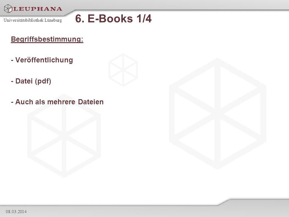 Universitätsbibliothek Lüneburg 08.03.2014 6. E-Books 1/4 Begriffsbestimmung: - Veröffentlichung - Datei (pdf) - Auch als mehrere Dateien