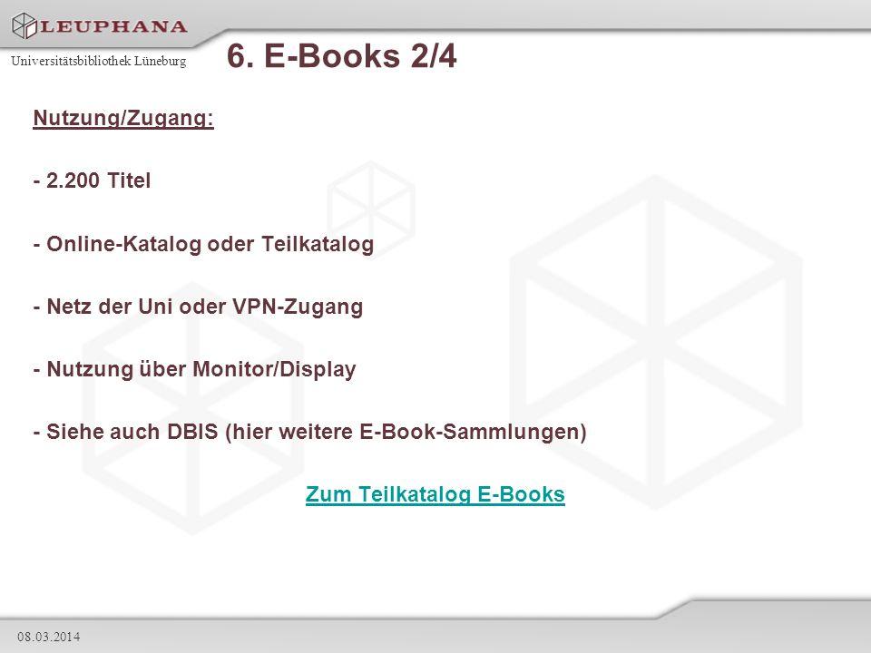 Universitätsbibliothek Lüneburg 08.03.2014 6. E-Books 2/4 Nutzung/Zugang: - 2.200 Titel - Online-Katalog oder Teilkatalog - Netz der Uni oder VPN-Zuga