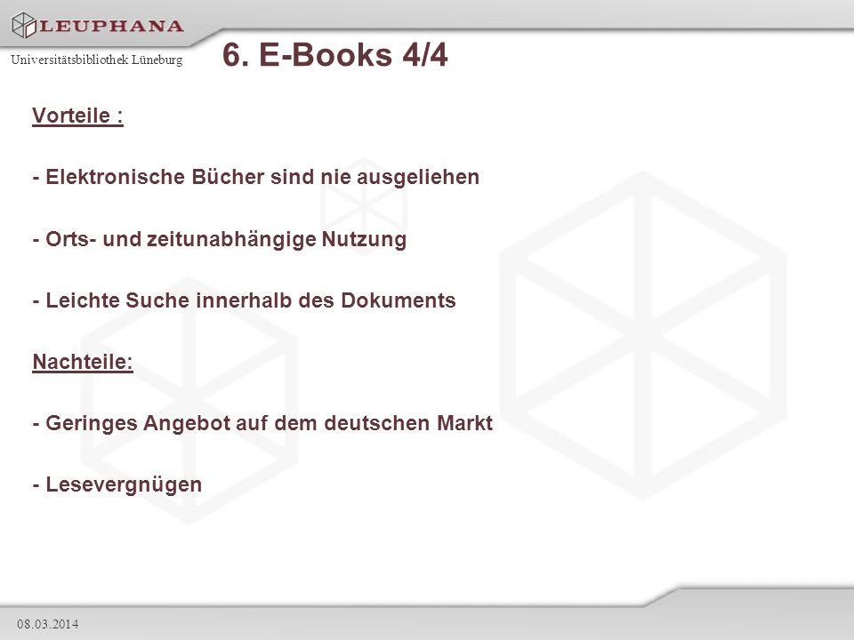 Universitätsbibliothek Lüneburg 08.03.2014 6. E-Books 4/4 Vorteile : - Elektronische Bücher sind nie ausgeliehen - Orts- und zeitunabhängige Nutzung -