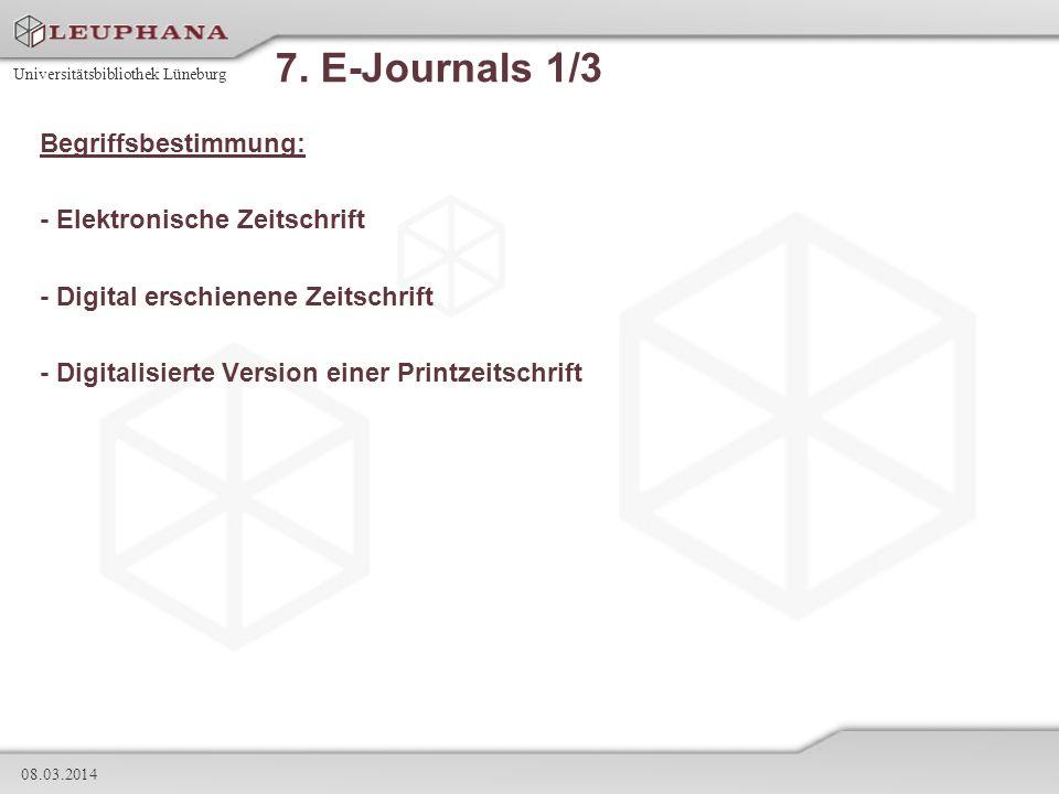 Universitätsbibliothek Lüneburg 08.03.2014 7. E-Journals 1/3 Begriffsbestimmung: - Elektronische Zeitschrift - Digital erschienene Zeitschrift - Digit