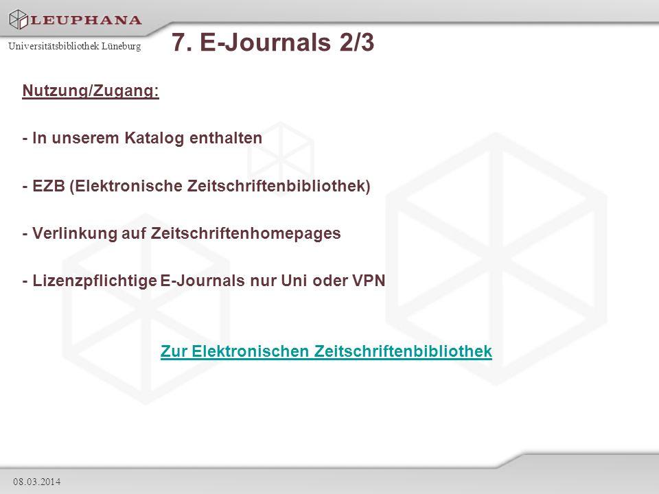 Universitätsbibliothek Lüneburg 08.03.2014 7. E-Journals 2/3 Nutzung/Zugang: - In unserem Katalog enthalten - EZB (Elektronische Zeitschriftenbiblioth