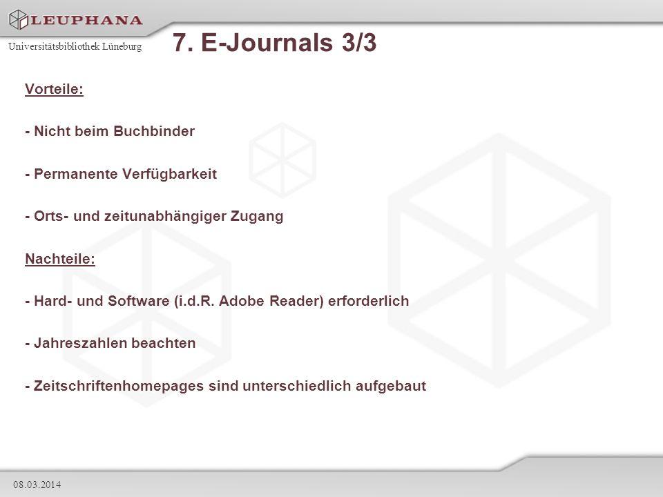 Universitätsbibliothek Lüneburg 08.03.2014 7. E-Journals 3/3 Vorteile: - Nicht beim Buchbinder - Permanente Verfügbarkeit - Orts- und zeitunabhängiger