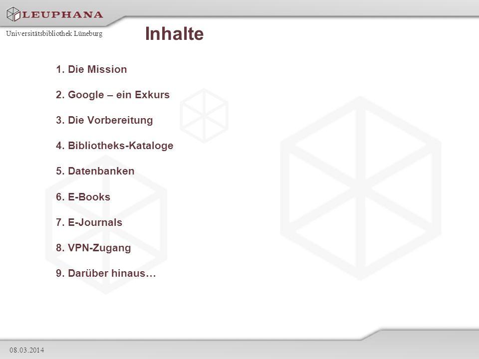 Universitätsbibliothek Lüneburg 08.03.2014 Inhalte 1. Die Mission 2. Google – ein Exkurs 3. Die Vorbereitung 4. Bibliotheks-Kataloge 5. Datenbanken 6.