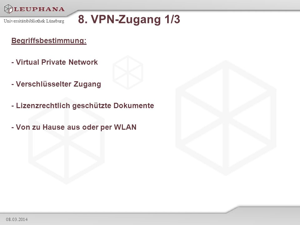 Universitätsbibliothek Lüneburg 08.03.2014 8. VPN-Zugang 1/3 Begriffsbestimmung: - Virtual Private Network - Verschlüsselter Zugang - Lizenzrechtlich