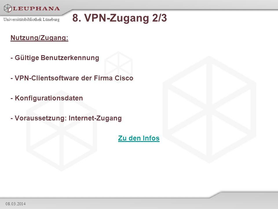 Universitätsbibliothek Lüneburg 08.03.2014 8. VPN-Zugang 2/3 Nutzung/Zugang: - Gültige Benutzerkennung - VPN-Clientsoftware der Firma Cisco - Konfigur