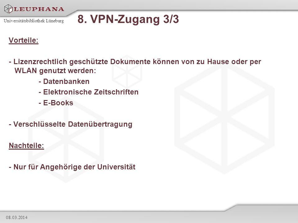 Universitätsbibliothek Lüneburg 08.03.2014 8. VPN-Zugang 3/3 Vorteile: - Lizenzrechtlich geschützte Dokumente können von zu Hause oder per WLAN genutz