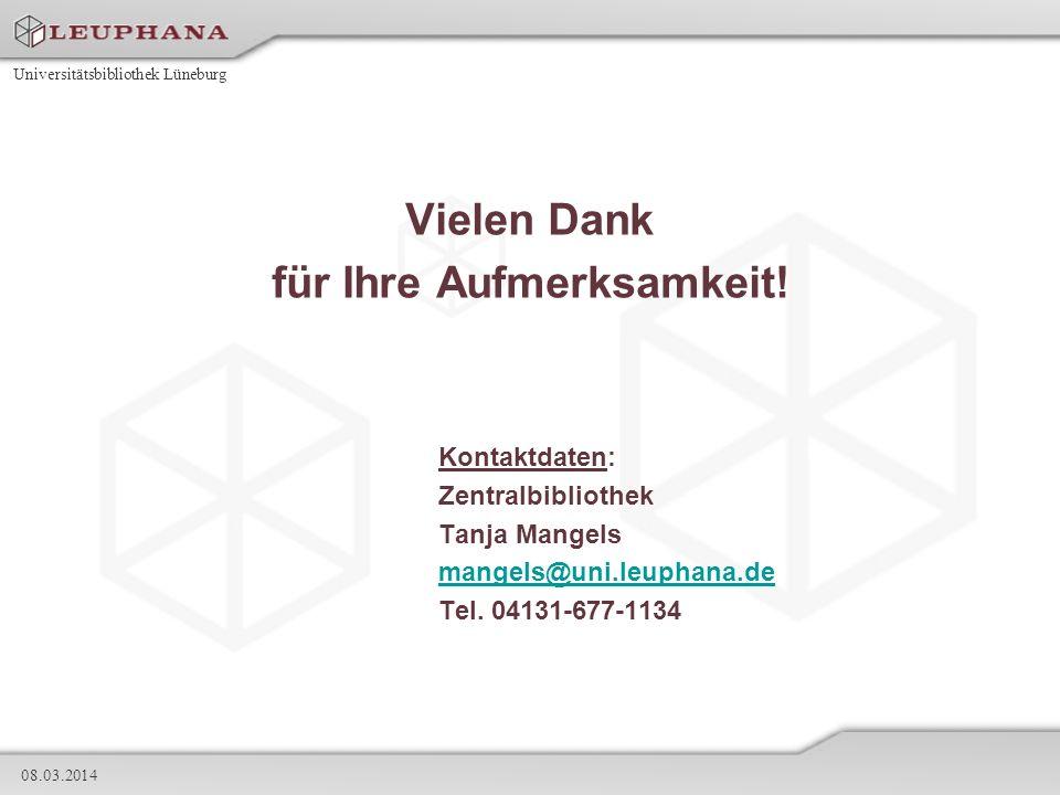 Universitätsbibliothek Lüneburg 08.03.2014 Vielen Dank für Ihre Aufmerksamkeit! Kontaktdaten: Zentralbibliothek Tanja Mangels mangels@uni.leuphana.de