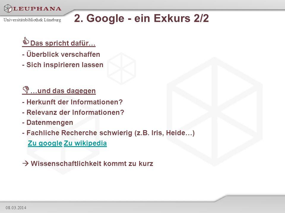 Universitätsbibliothek Lüneburg 08.03.2014 2. Google - ein Exkurs 2/2 Das spricht dafür… - Überblick verschaffen - Sich inspirieren lassen …und das da