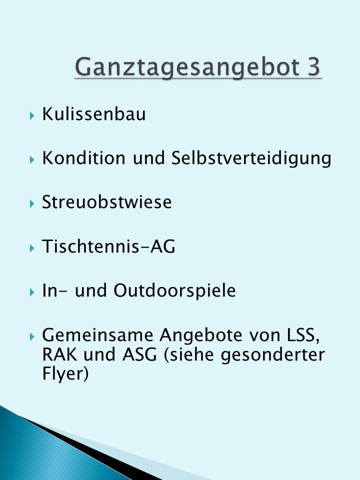 Kulissenbau Kondition und Selbstverteidigung Streuobstwiese Tischtennis-AG In- und Outdoorspiele Gemeinsame Angebote von LSS, RAK und ASG (siehe gesonderter Flyer)