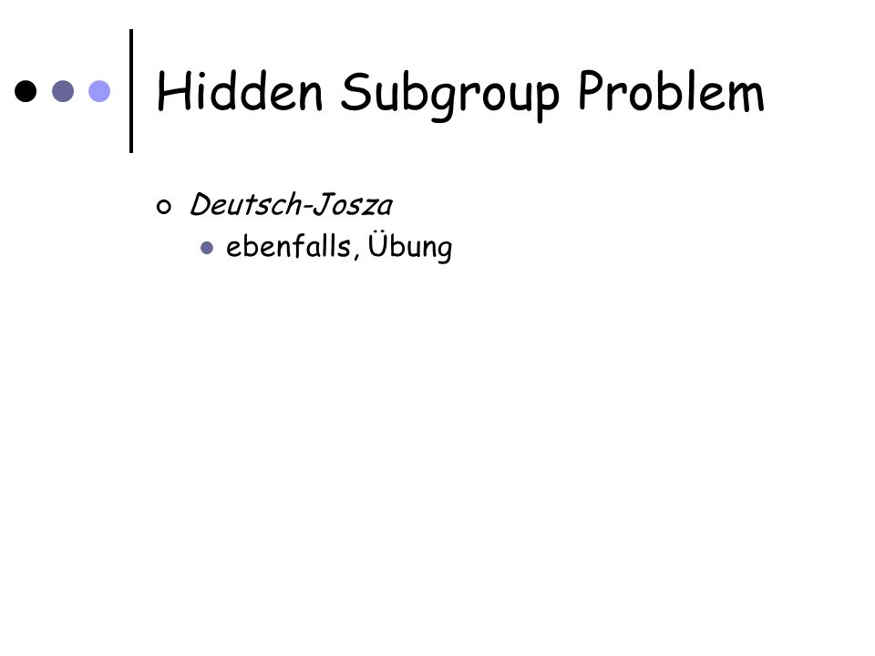 Hidden Subgroup Problem Deutsch-Josza ebenfalls, Übung