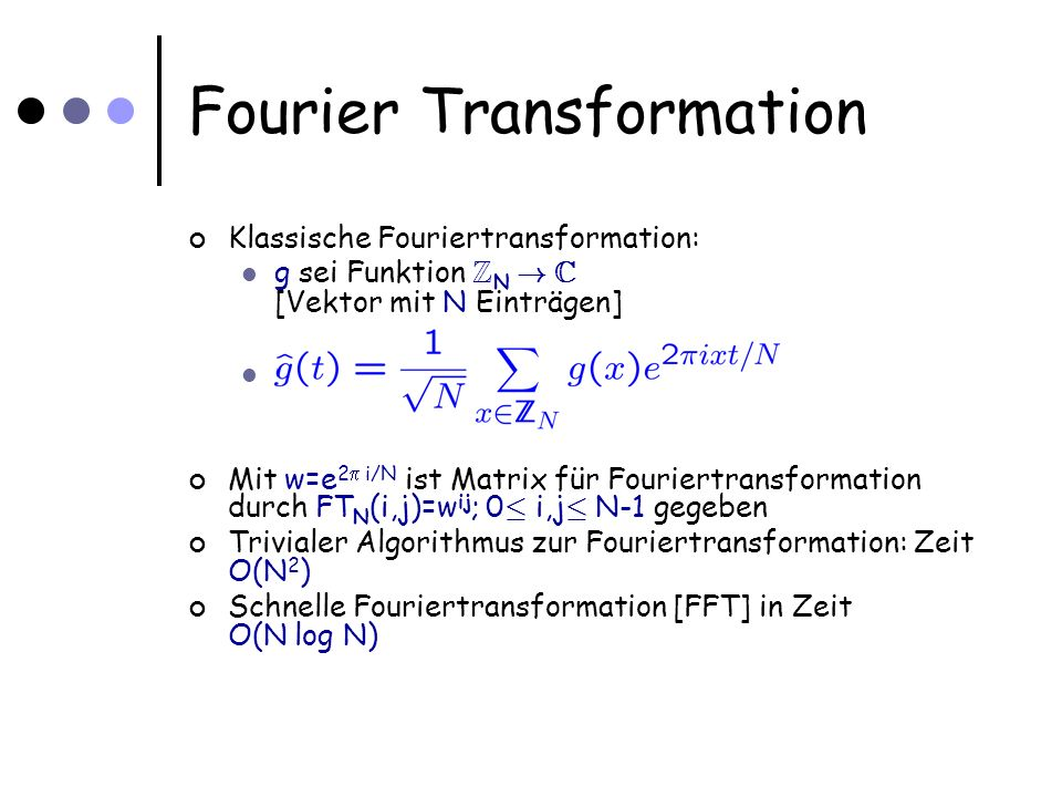 Fourier Transformation Klassische Fouriertransformation: g sei Funktion Z N .