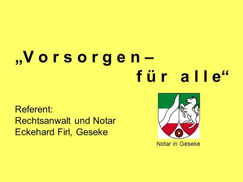 V o r s o r g e n – f ü r a l l e Referent: Rechtsanwalt und Notar Eckehard Firl, Geseke Notar in Geseke