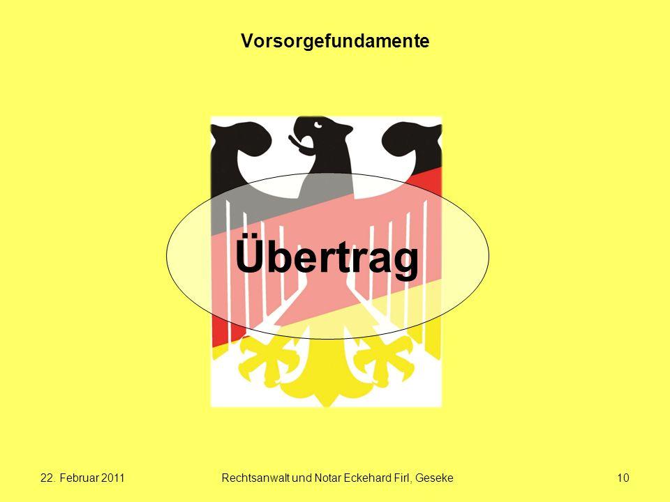 22. Februar 2011Rechtsanwalt und Notar Eckehard Firl, Geseke10 Vorsorgefundamente Übertrag