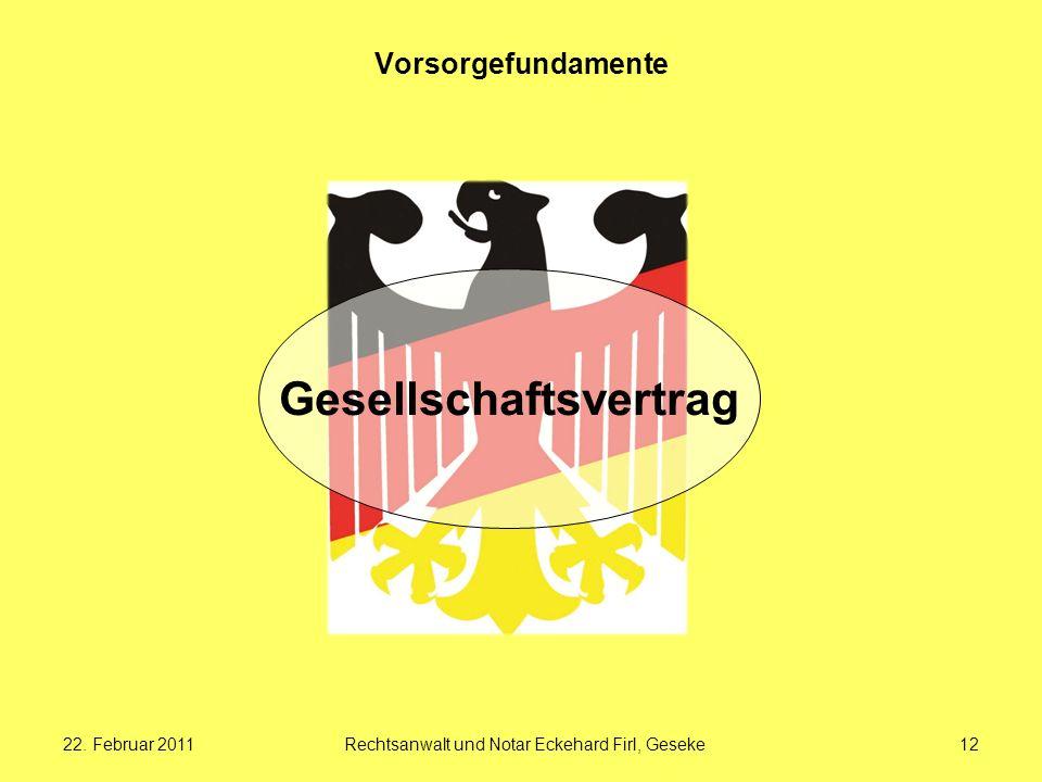 22. Februar 2011Rechtsanwalt und Notar Eckehard Firl, Geseke12 Vorsorgefundamente Gesellschaftsvertrag