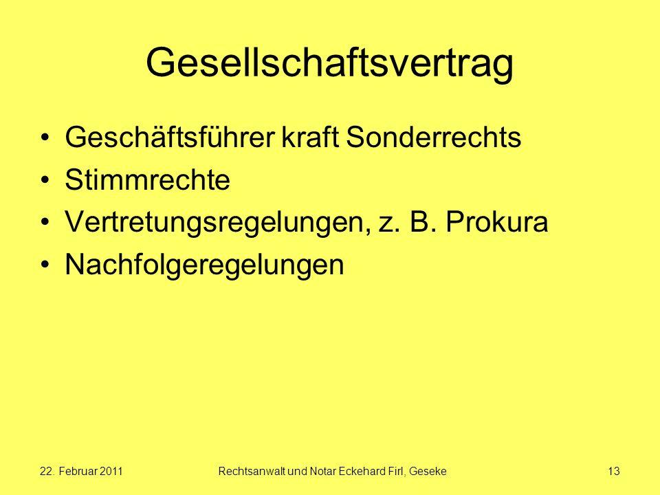 22. Februar 2011Rechtsanwalt und Notar Eckehard Firl, Geseke13 Gesellschaftsvertrag Geschäftsführer kraft Sonderrechts Stimmrechte Vertretungsregelung