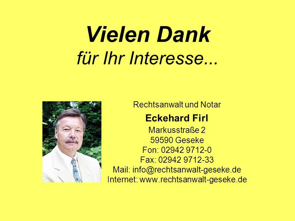 Vielen Dank für Ihr Interesse... Rechtsanwalt und Notar Eckehard Firl Markusstraße 2 59590 Geseke Fon: 02942 9712-0 Fax: 02942 9712-33 Mail: info@rech