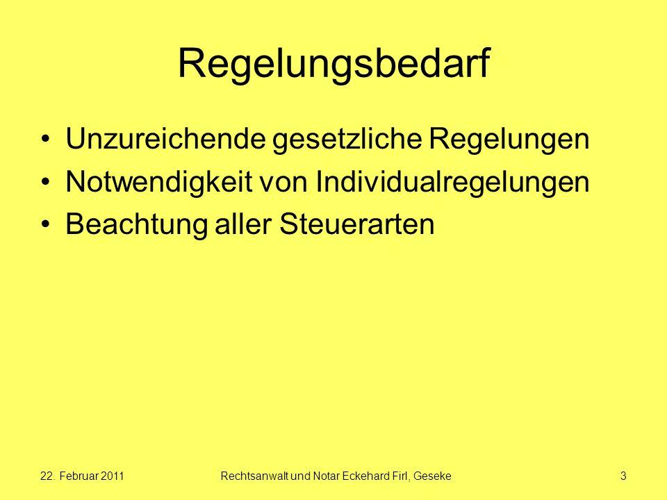 22. Februar 2011Rechtsanwalt und Notar Eckehard Firl, Geseke3 Regelungsbedarf Unzureichende gesetzliche Regelungen Notwendigkeit von Individualregelun