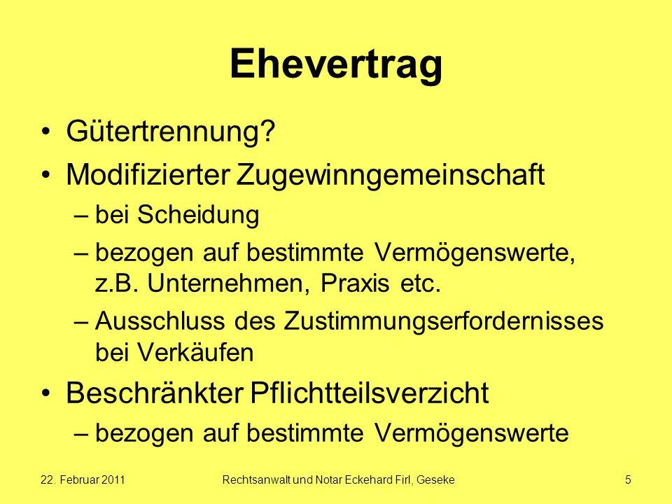 22. Februar 2011Rechtsanwalt und Notar Eckehard Firl, Geseke5 Ehevertrag Gütertrennung? Modifizierter Zugewinngemeinschaft –bei Scheidung –bezogen auf