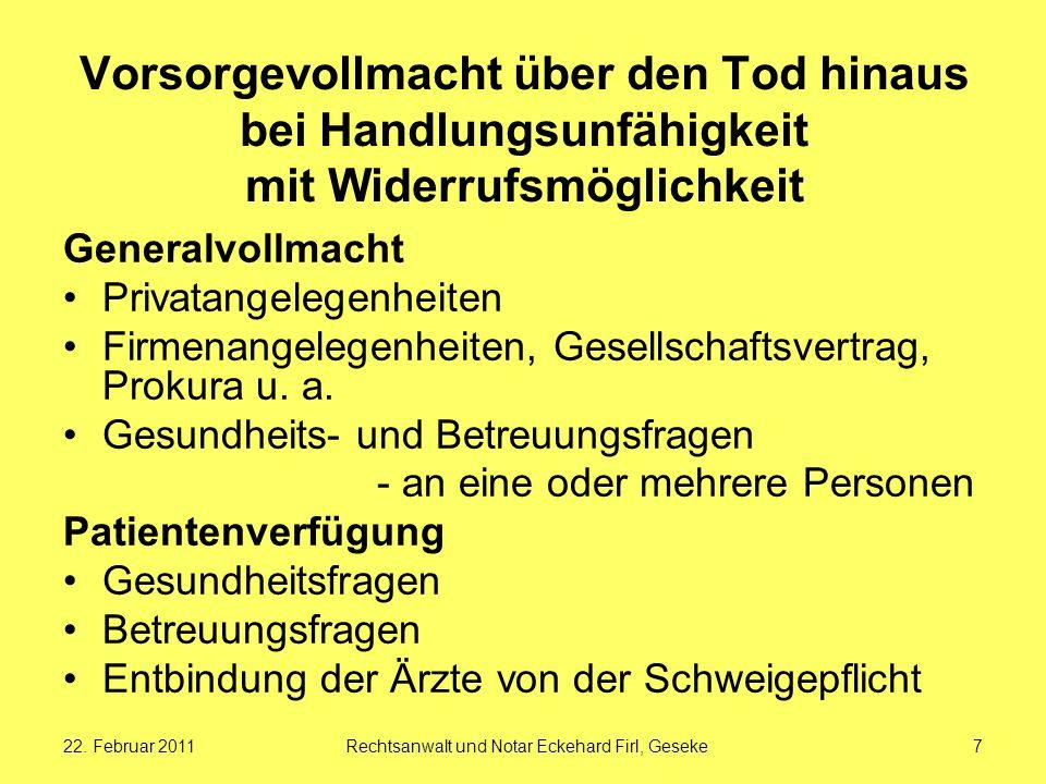 22. Februar 2011Rechtsanwalt und Notar Eckehard Firl, Geseke7 Vorsorgevollmacht über den Tod hinaus bei Handlungsunfähigkeit mit Widerrufsmöglichkeit