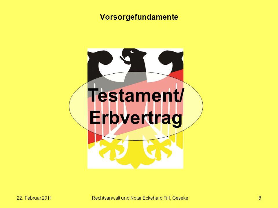 22. Februar 2011Rechtsanwalt und Notar Eckehard Firl, Geseke8 Vorsorgefundamente Testament/ Erbvertrag