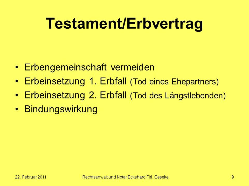 22. Februar 2011Rechtsanwalt und Notar Eckehard Firl, Geseke9 Testament/Erbvertrag Erbengemeinschaft vermeiden Erbeinsetzung 1. Erbfall (Tod eines Ehe
