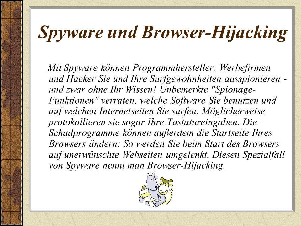 Spyware und Browser-Hijacking Mit Spyware können Programmhersteller, Werbefirmen und Hacker Sie und Ihre Surfgewohnheiten ausspionieren - und zwar ohn