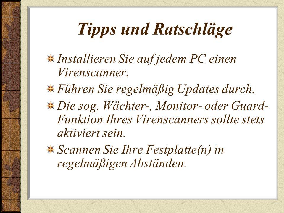 Tipps und Ratschläge Installieren Sie auf jedem PC einen Virenscanner. Führen Sie regelmäßig Updates durch. Die sog. Wächter-, Monitor- oder Guard- Fu