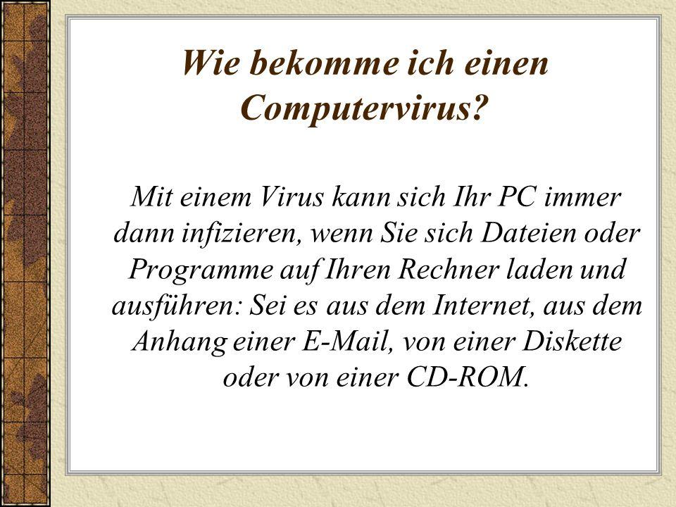 Wie bekomme ich einen Computervirus? Mit einem Virus kann sich Ihr PC immer dann infizieren, wenn Sie sich Dateien oder Programme auf Ihren Rechner la