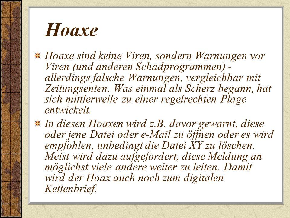Hoaxe Hoaxe sind keine Viren, sondern Warnungen vor Viren (und anderen Schadprogrammen) - allerdings falsche Warnungen, vergleichbar mit Zeitungsenten