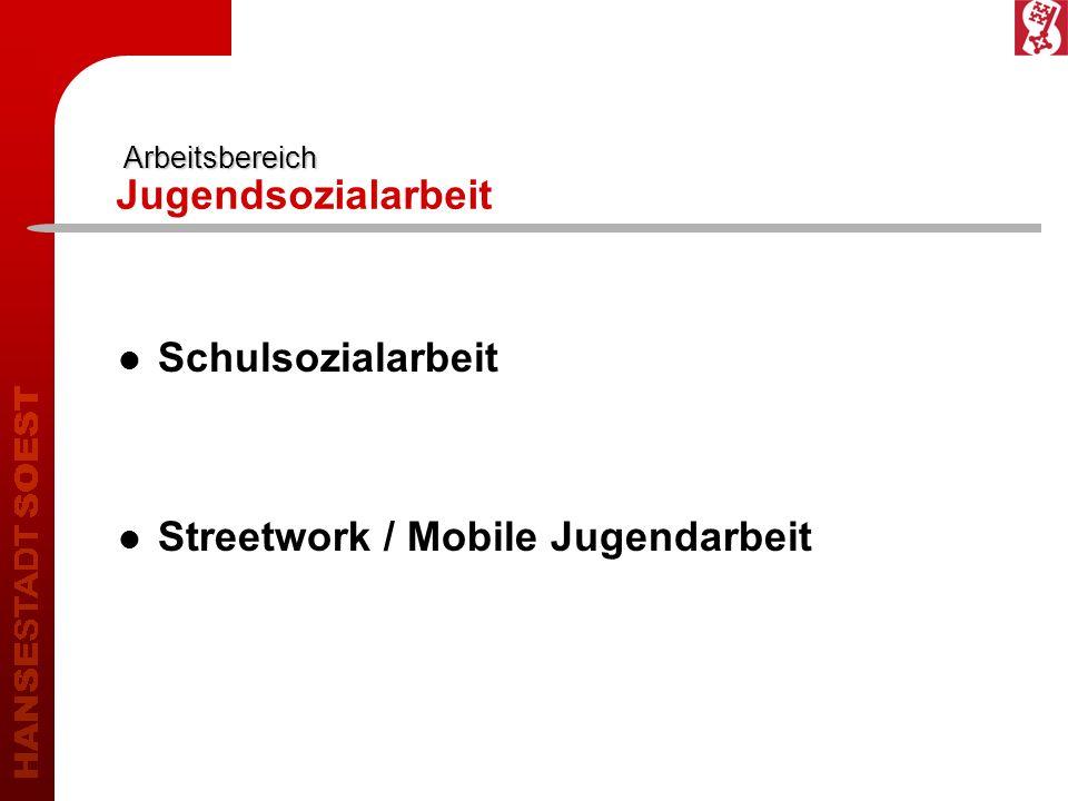 Arbeitsbereich Arbeitsbereich Jugendsozialarbeit Schulsozialarbeit Streetwork / Mobile Jugendarbeit
