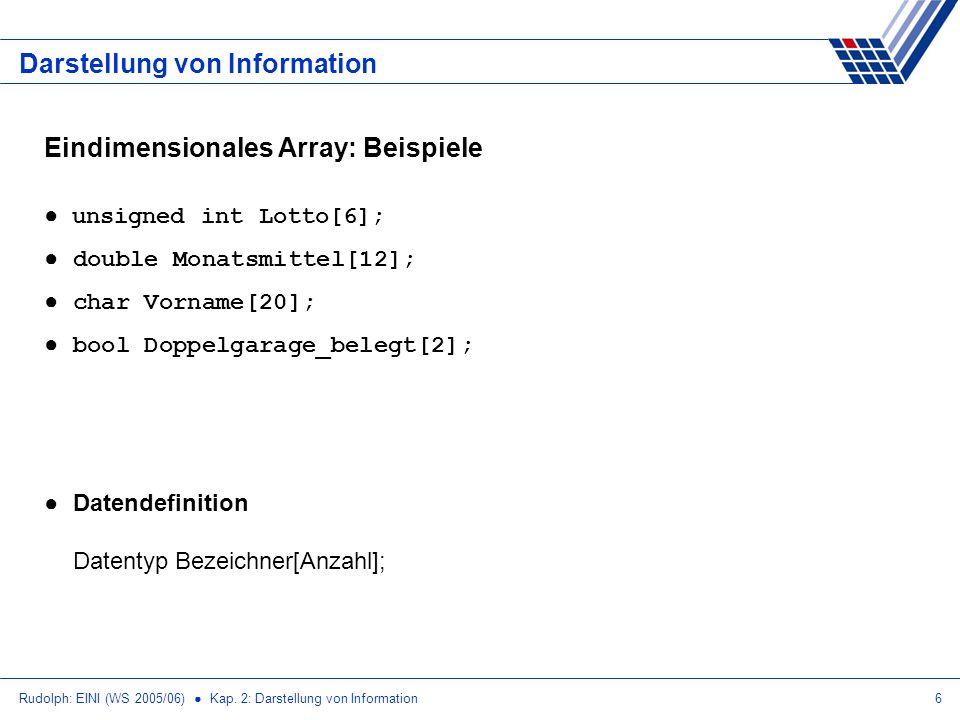 Rudolph: EINI (WS 2005/06) Kap. 2: Darstellung von Information6 Darstellung von Information Eindimensionales Array: Beispiele unsigned int Lotto[6]; d