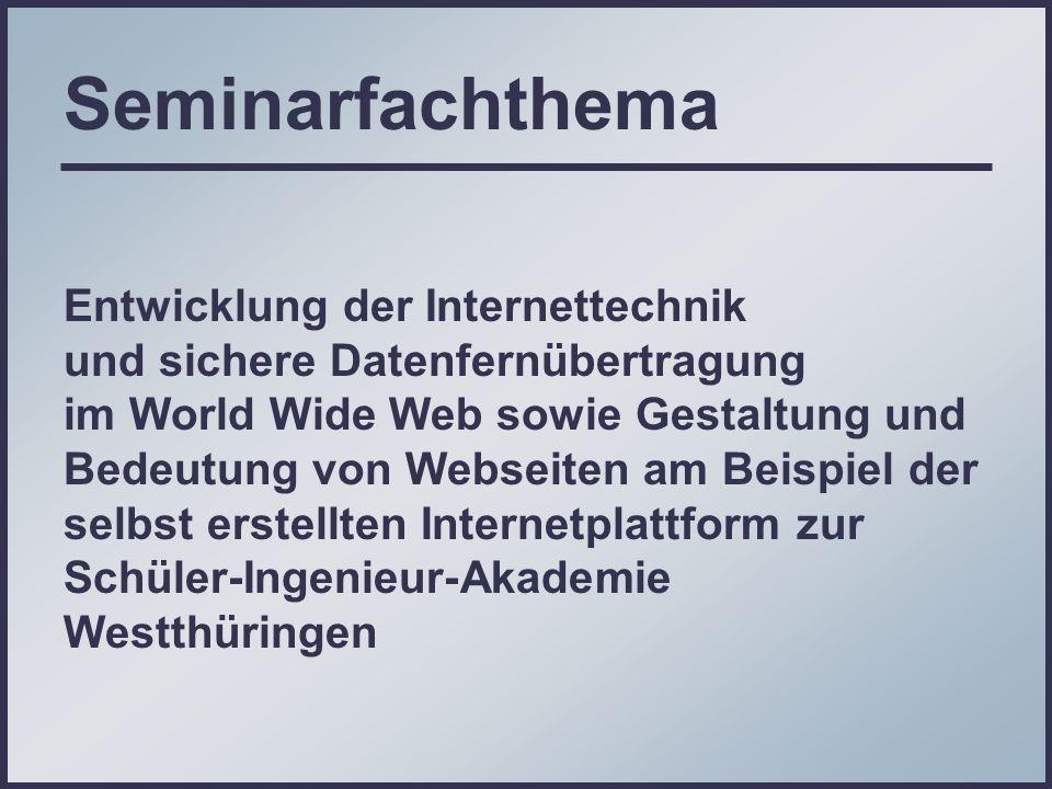 Seminarfachthema Entwicklung der Internettechnik und sichere Datenfernübertragung im World Wide Web sowie Gestaltung und Bedeutung von Webseiten am Be