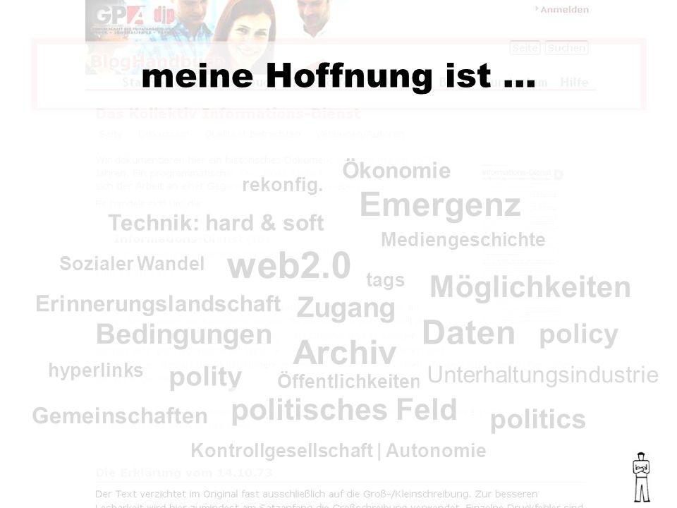 politics policy polity politisches Feld Bedingungen web2.0 Emergenz meine Hoffnung ist … Sozialer Wandel Mediengeschichte Technik: hard & soft Ökonomie rekonfig.