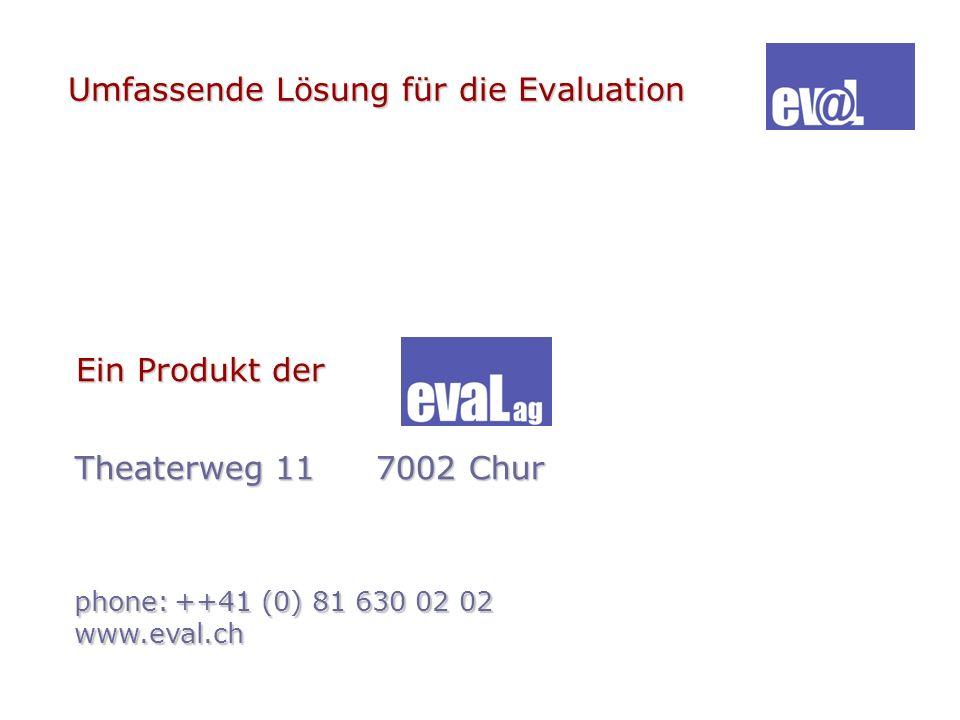 Umfassende Lösung für die Evaluation Theaterweg 117002 Chur phone:++41 (0) 81 630 02 02 www.eval.ch Ein Produkt der