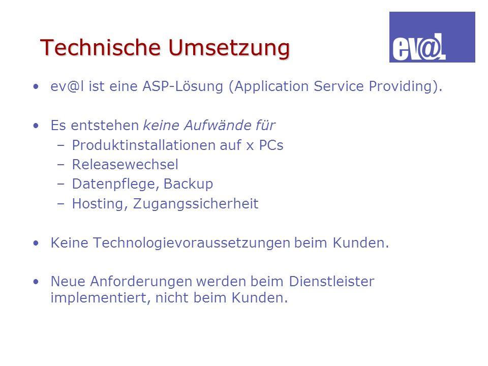 Technische Umsetzung ev@l ist eine ASP-Lösung (Application Service Providing). Es entstehen keine Aufwände für –Produktinstallationen auf x PCs –Relea