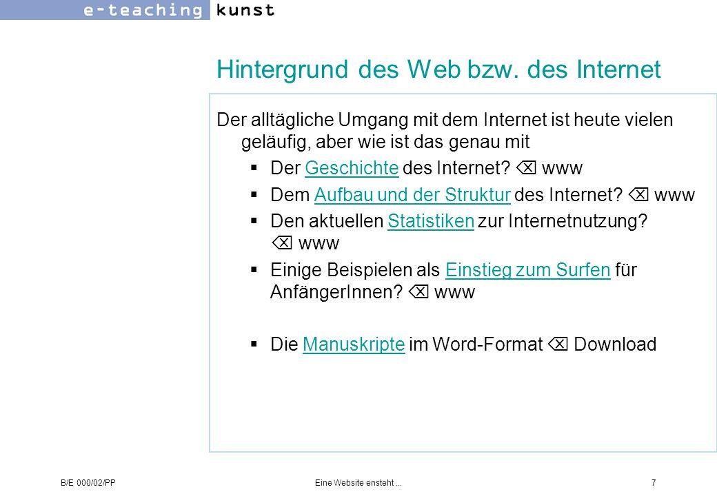 B/E 000/02/PPEine Website ensteht...18 Beispiel: Konzeption Das folgende Beispiel beinhaltet Auszüge der Arbeit der Studentinnen Sylvia Karpf, Bernadette Kremser und Katharina Schindler im Rahmen des Entwurfsunterrichtes Web an der HGBLVA Wien 14 im WS 2000.